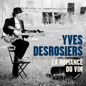 Yves Desrosiers La romance du vin Album Bordel de tête 2013 Montréal CD musique francophone